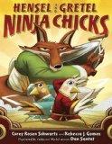 Hensel and Gretel: Ninja Chicks by Corey Rosen Schwartz